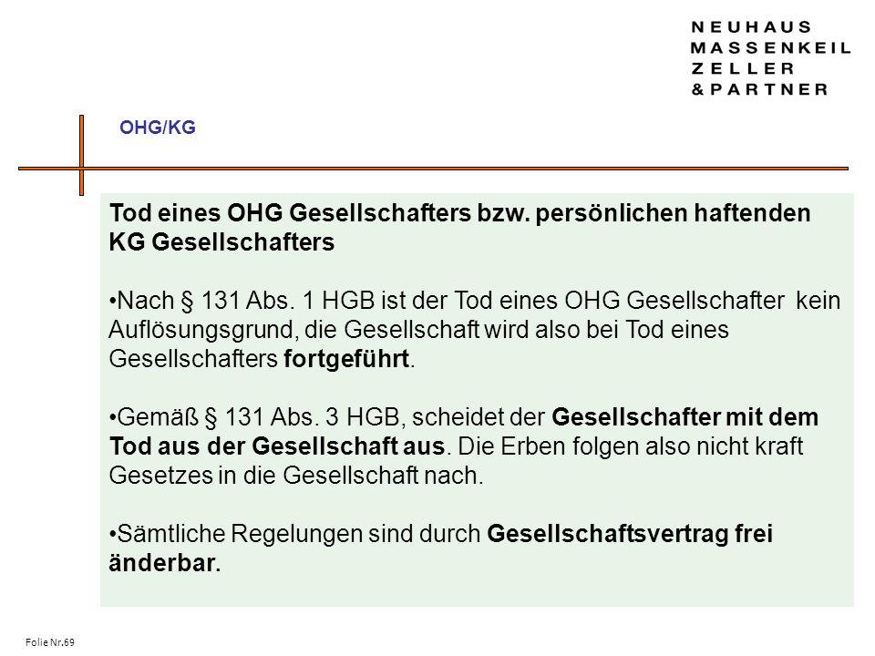 Folie Nr.69 OHG/KG Tod eines OHG Gesellschafters bzw. persönlichen haftenden KG Gesellschafters Nach § 131 Abs. 1 HGB ist der Tod eines OHG Gesellscha