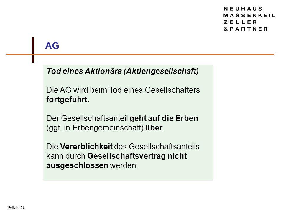 Folie Nr.71 AG Tod eines Aktionärs (Aktiengesellschaft) Die AG wird beim Tod eines Gesellschafters fortgeführt. Der Gesellschaftsanteil geht auf die E