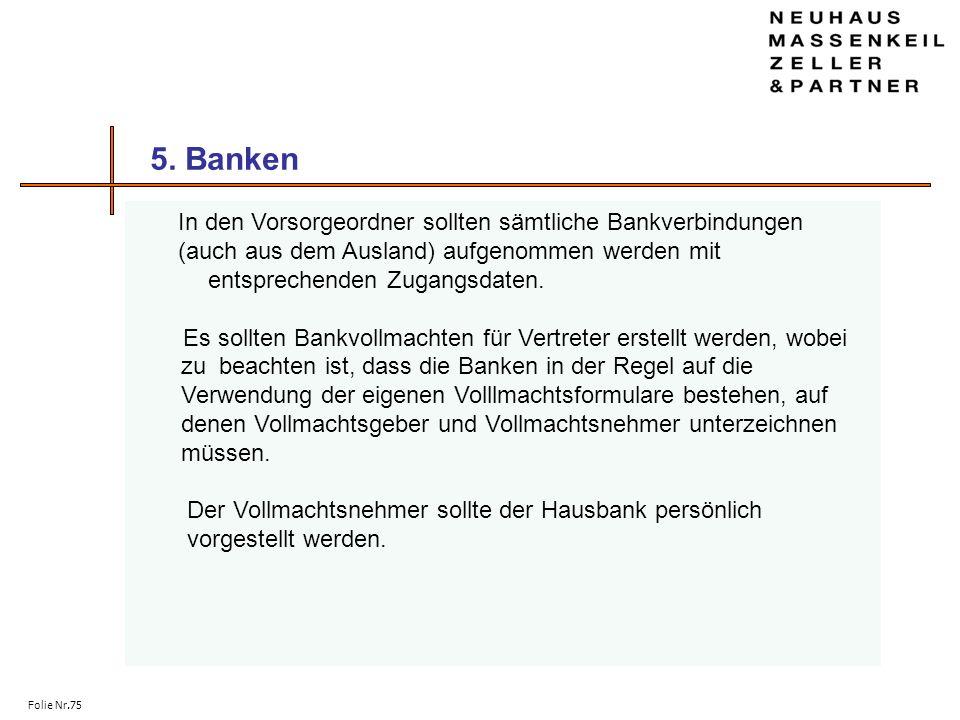 Folie Nr.75 5. Banken In den Vorsorgeordner sollten sämtliche Bankverbindungen (auch aus dem Ausland) aufgenommen werden mit entsprechenden Zugangsdat