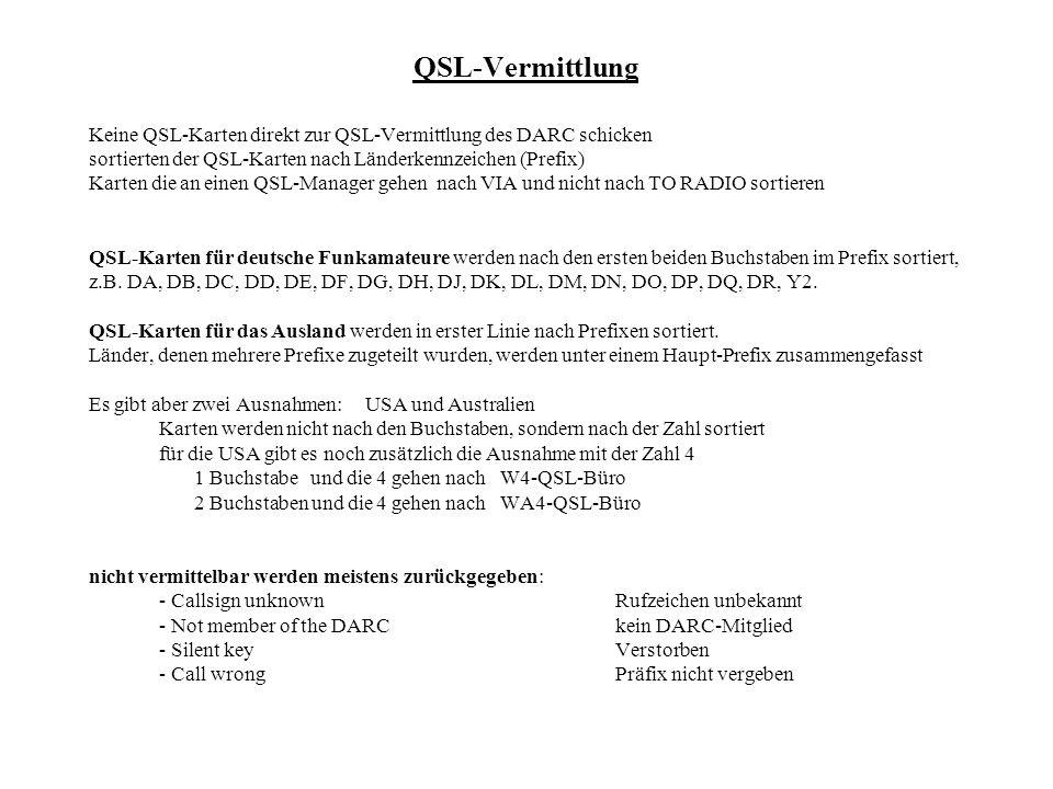 QSL-Vermittlung Keine QSL-Karten direkt zur QSL-Vermittlung des DARC schicken sortierten der QSL-Karten nach Länderkennzeichen (Prefix) Karten die an