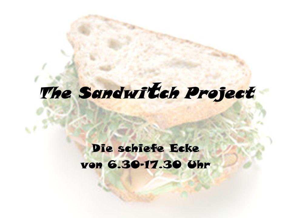 The Sandwi t ch Project Die schiefe Ecke von 6.30-17.30 Uhr