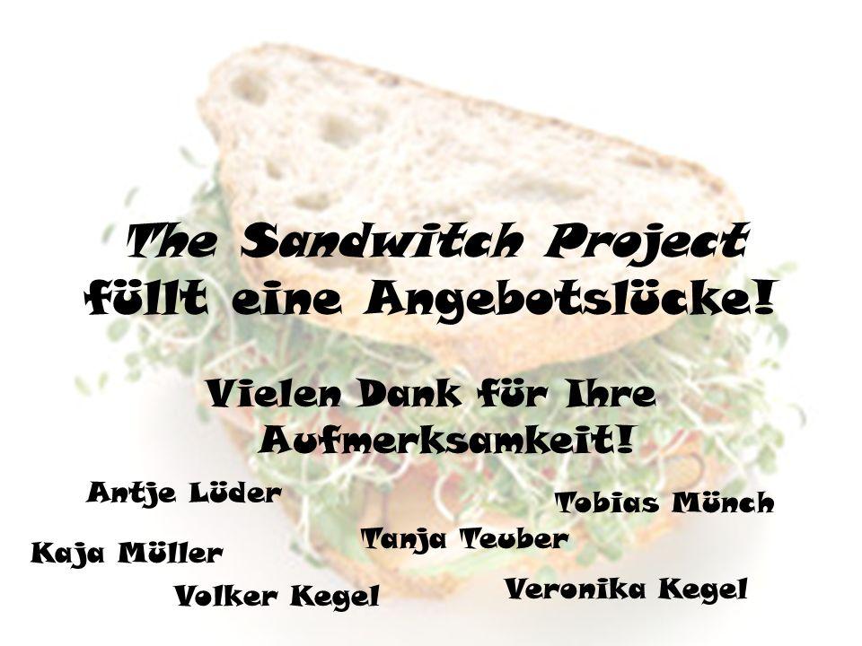 The Sandwitch Project füllt eine Angebotslücke. Vielen Dank für Ihre Aufmerksamkeit.