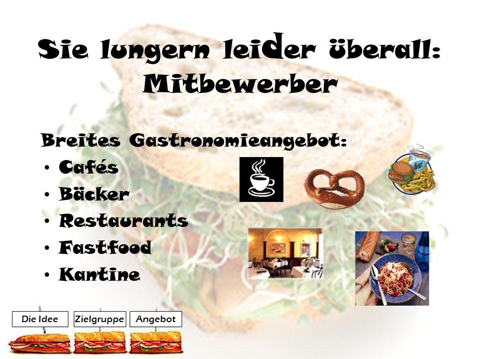 Breites Gastronomieangebot: Cafés Bäcker Restaurants Fastfood Kantine Sie lungern lei d er überall: Mitbewerber AngebotZielgruppeDie Idee