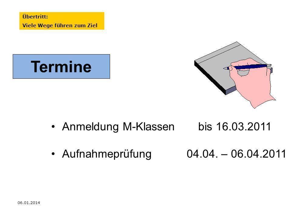 06.01.2014 Termine Anmeldung M-Klassen bis 16.03.2011 Aufnahmeprüfung 04.04. – 06.04.2011 Übertritt: Viele Wege führen zum Ziel