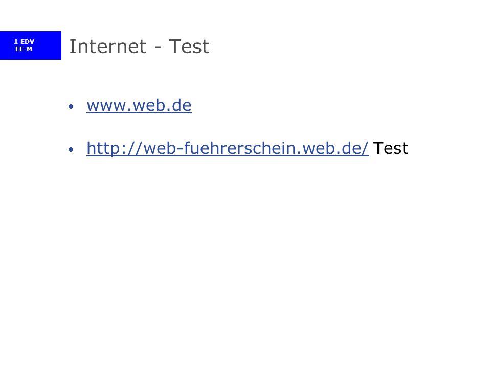 1 EDV EE-M Internet - Test www.web.de http://web-fuehrerschein.web.de/ Test http://web-fuehrerschein.web.de/