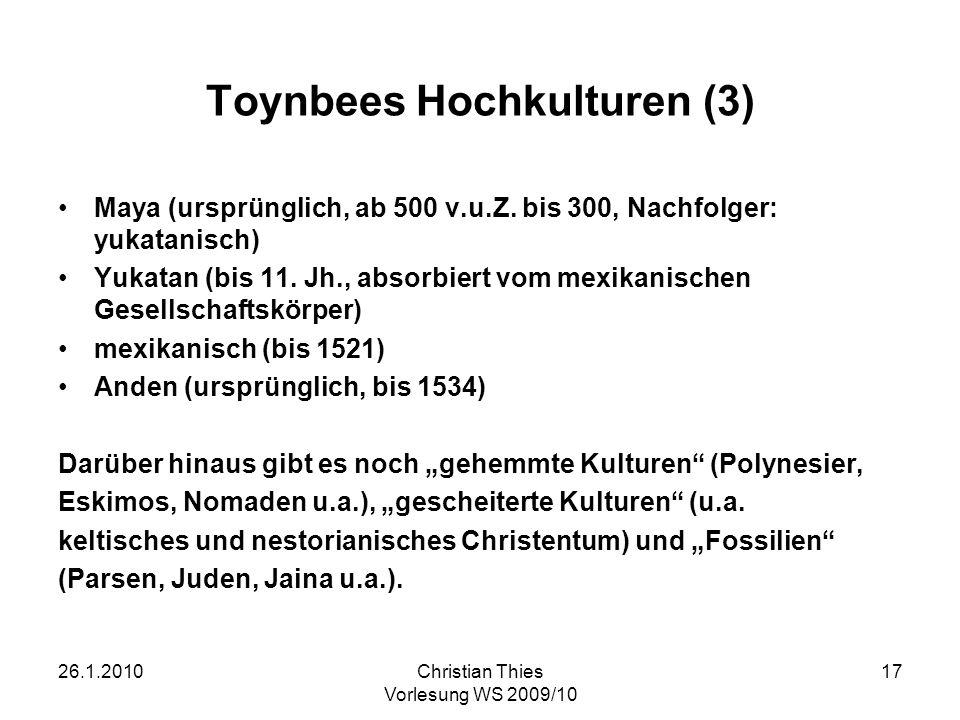 26.1.2010Christian Thies Vorlesung WS 2009/10 17 Toynbees Hochkulturen (3) Maya (ursprünglich, ab 500 v.u.Z. bis 300, Nachfolger: yukatanisch) Yukatan