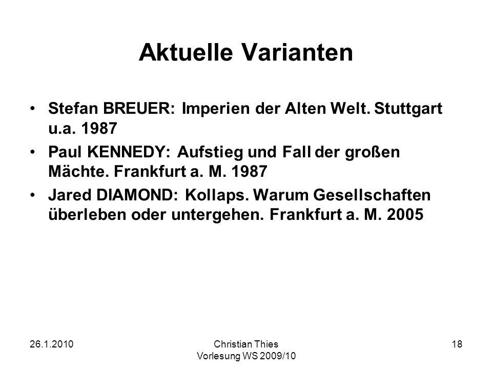 26.1.2010Christian Thies Vorlesung WS 2009/10 18 Aktuelle Varianten Stefan BREUER: Imperien der Alten Welt. Stuttgart u.a. 1987 Paul KENNEDY: Aufstieg