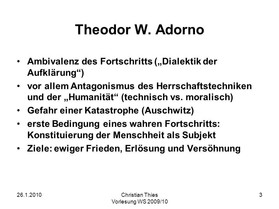 26.1.2010Christian Thies Vorlesung WS 2009/10 3 Theodor W. Adorno Ambivalenz des Fortschritts (Dialektik der Aufklärung) vor allem Antagonismus des He