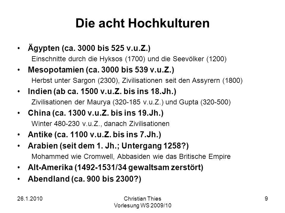 26.1.2010Christian Thies Vorlesung WS 2009/10 9 Die acht Hochkulturen Ägypten (ca. 3000 bis 525 v.u.Z.) Einschnitte durch die Hyksos (1700) und die Se