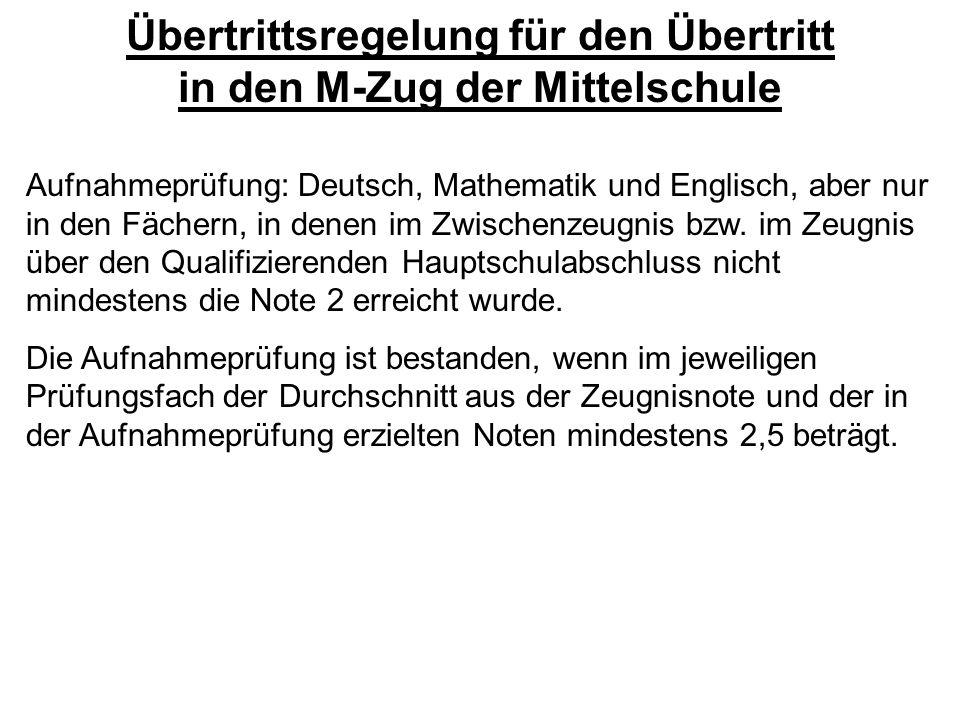 Übertrittsregelung für den Übertritt in den M-Zug der Mittelschule Aufnahmeprüfung: Deutsch, Mathematik und Englisch, aber nur in den Fächern, in dene