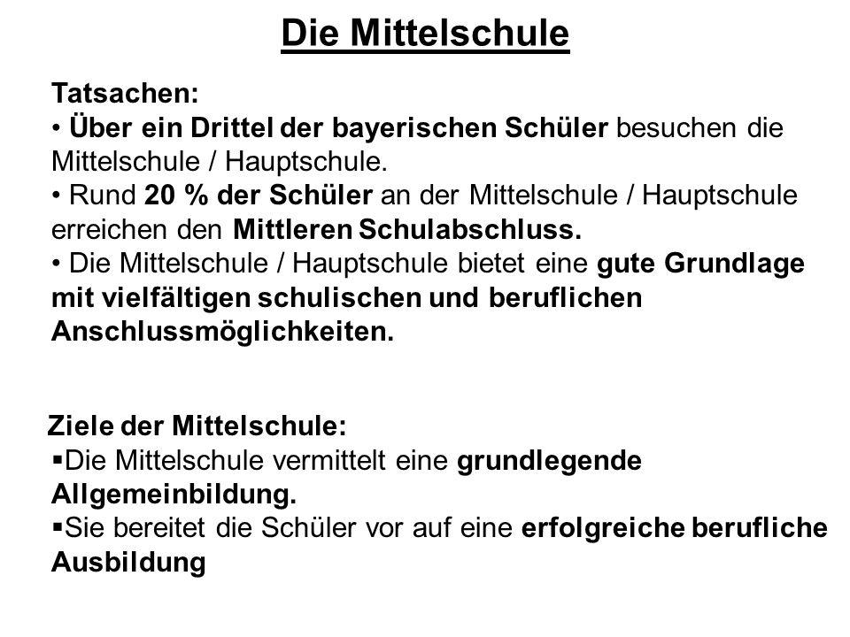 Die Mittelschule Tatsachen: Über ein Drittel der bayerischen Schüler besuchen die Mittelschule / Hauptschule. Rund 20 % der Schüler an der Mittelschul