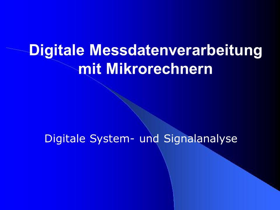 Digitale Messdatenverarbeitung mit Mikrorechnern Digitale System- und Signalanalyse