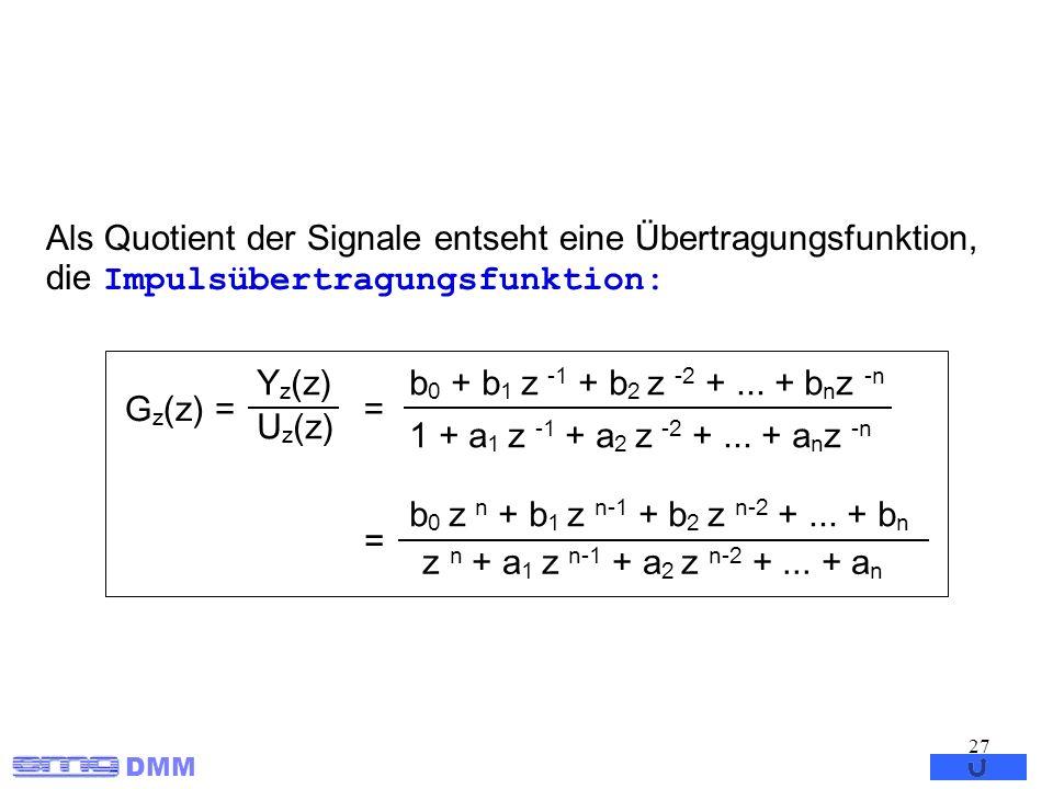 DMM 27 G z (z) = Y z (z) U z (z) = b 0 z n + b 1 z n-1 + b 2 z n-2 +... + b n z n + a 1 z n-1 + a 2 z n-2 +... + a n = b 0 + b 1 z -1 + b 2 z -2 +...