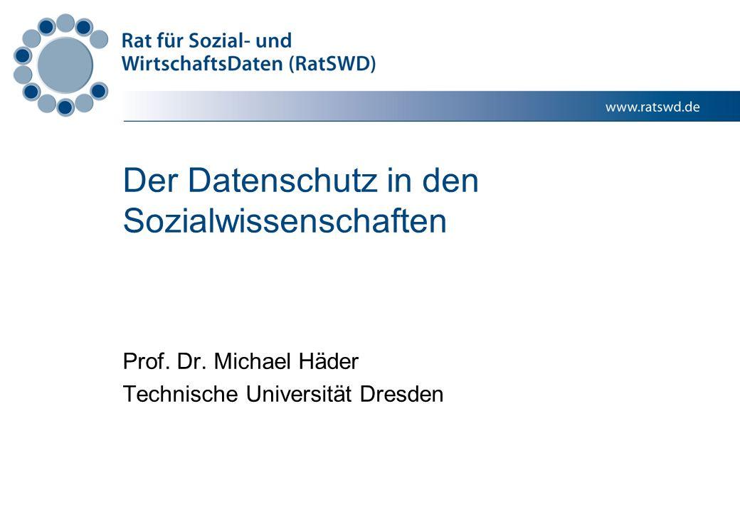 Der Datenschutz in den Sozialwissenschaften Prof. Dr. Michael Häder Technische Universität Dresden