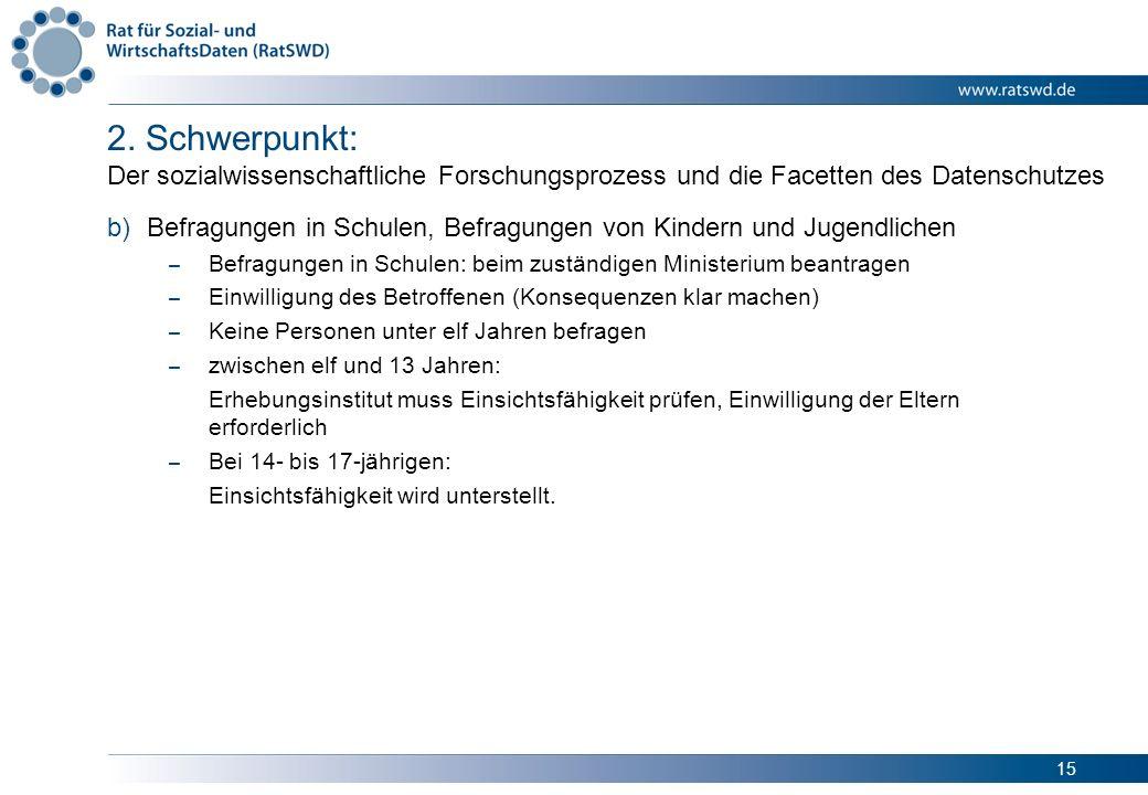 15 2. Schwerpunkt: Der sozialwissenschaftliche Forschungsprozess und die Facetten des Datenschutzes b)Befragungen in Schulen, Befragungen von Kindern