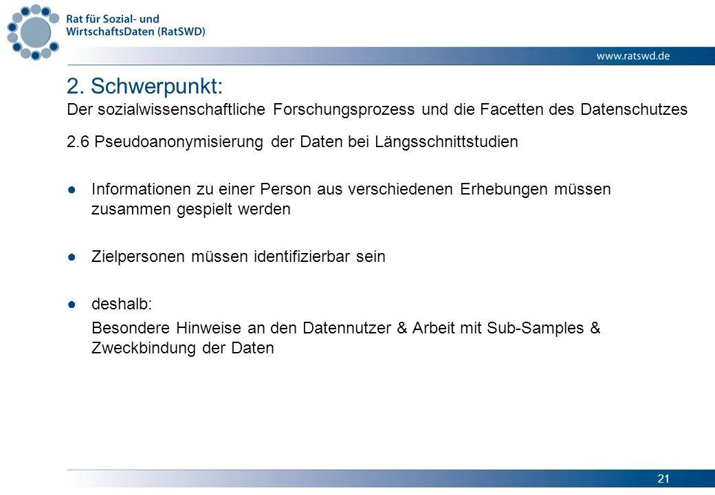 21 2. Schwerpunkt: Der sozialwissenschaftliche Forschungsprozess und die Facetten des Datenschutzes 2.6 Pseudoanonymisierung der Daten bei Längsschnit