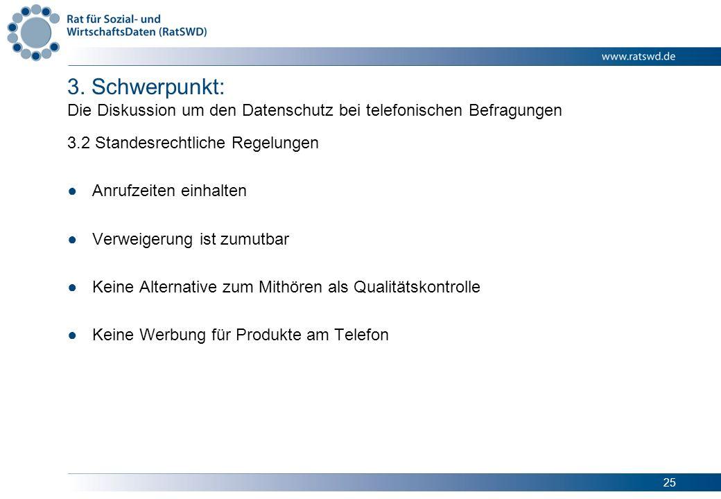 25 3. Schwerpunkt: Die Diskussion um den Datenschutz bei telefonischen Befragungen 3.2 Standesrechtliche Regelungen Anrufzeiten einhalten Verweigerung