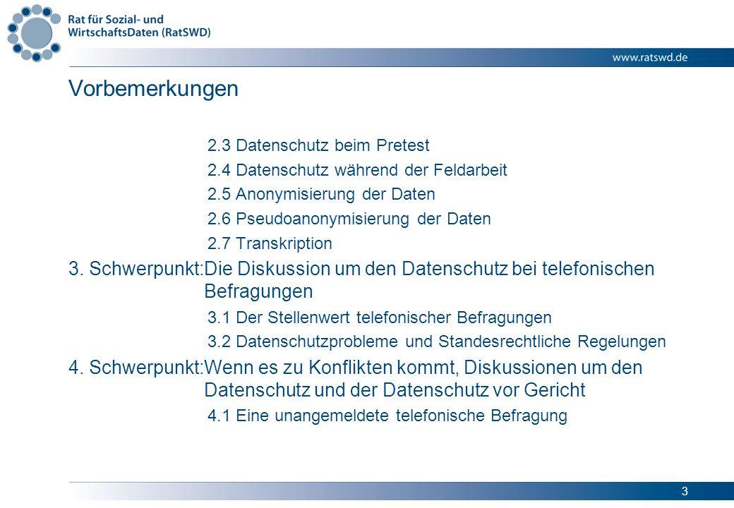 3 Vorbemerkungen 2.3 Datenschutz beim Pretest 2.4 Datenschutz während der Feldarbeit 2.5 Anonymisierung der Daten 2.6 Pseudoanonymisierung der Daten 2