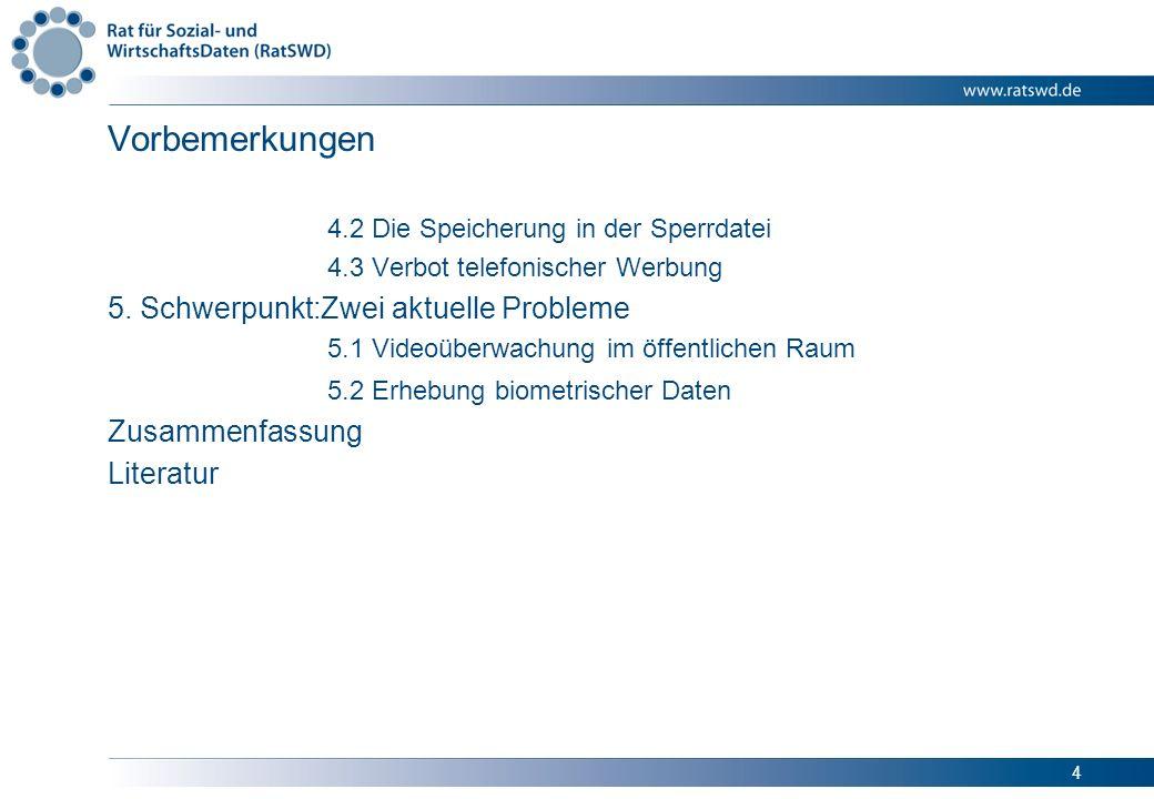 4 Vorbemerkungen 4.2 Die Speicherung in der Sperrdatei 4.3 Verbot telefonischer Werbung 5. Schwerpunkt:Zwei aktuelle Probleme 5.1 Videoüberwachung im