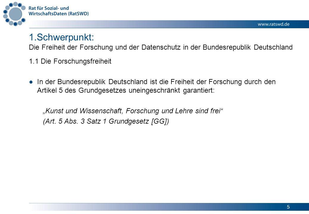 5 1.Schwerpunkt: Die Freiheit der Forschung und der Datenschutz in der Bundesrepublik Deutschland 1.1 Die Forschungsfreiheit In der Bundesrepublik Deu