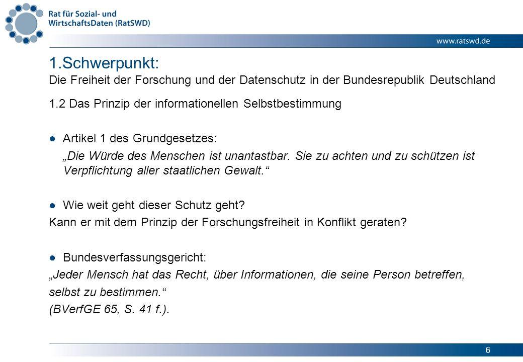 6 1.Schwerpunkt: Die Freiheit der Forschung und der Datenschutz in der Bundesrepublik Deutschland 1.2 Das Prinzip der informationellen Selbstbestimmun