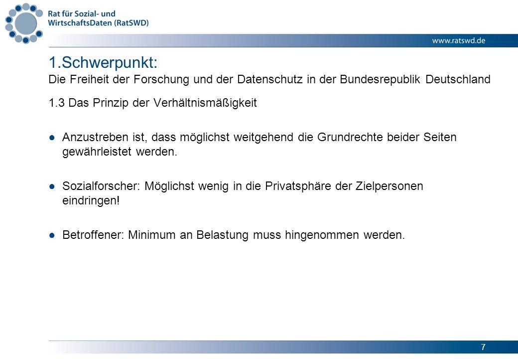 7 1.Schwerpunkt: Die Freiheit der Forschung und der Datenschutz in der Bundesrepublik Deutschland 1.3 Das Prinzip der Verhältnismäßigkeit Anzustreben