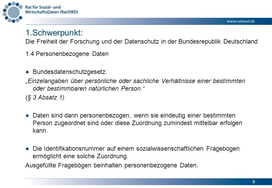 8 1.Schwerpunkt: Die Freiheit der Forschung und der Datenschutz in der Bundesrepublik Deutschland 1.4 Personenbezogene Daten Bundesdatenschutzgesetz: