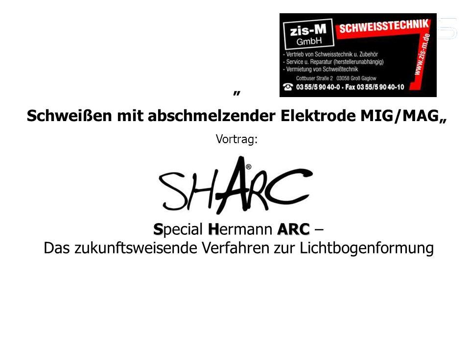 Schweißen mit abschmelzender Elektrode MIG/MAG Vortrag: SHARC Special Hermann ARC – Das zukunftsweisende Verfahren zur Lichtbogenformung