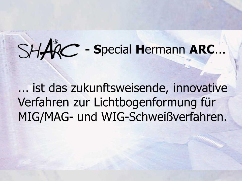 - Special Hermann ARC...... ist das zukunftsweisende, innovative Verfahren zur Lichtbogenformung für MIG/MAG- und WIG-Schweißverfahren.