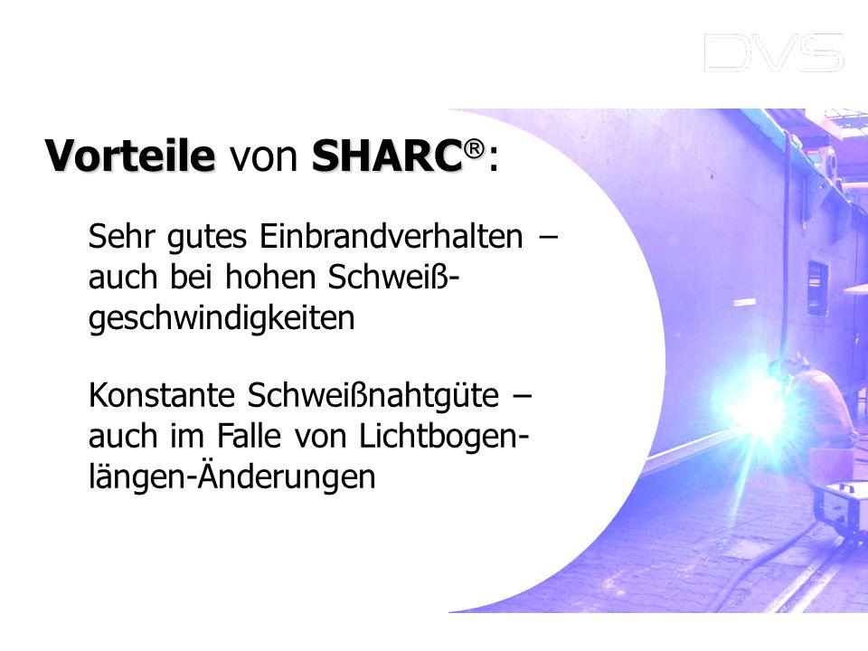 Konstante Schweißnahtgüte – auch im Falle von Lichtbogen- längen-Änderungen VorteileSHARC Vorteile von SHARC : Sehr gutes Einbrandverhalten – auch bei