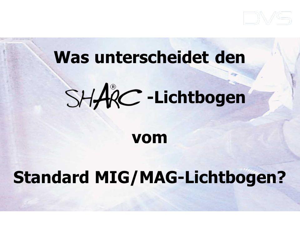 Was unterscheidet den -Lichtbogen vom Standard MIG/MAG-Lichtbogen?