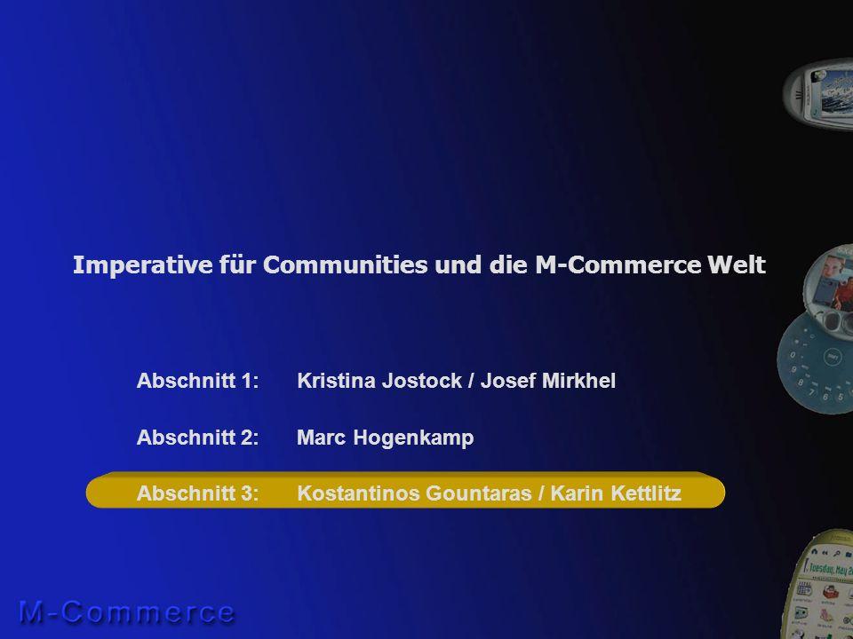Imperative für Communities und die M-Commerce Welt Abschnitt 1:Kristina Jostock / Josef Mirkhel Abschnitt 2:Marc Hogenkamp Abschnitt 3:Kostantinos Gou