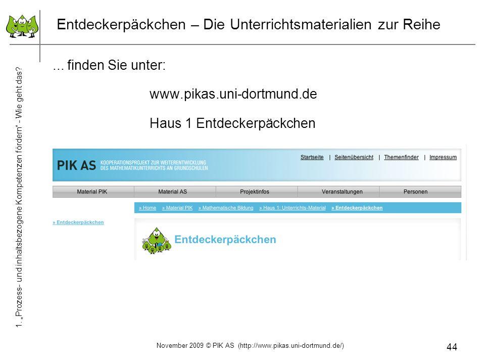 44 Entdeckerpäckchen – Die Unterrichtsmaterialien zur Reihe... finden Sie unter: www.pikas.uni-dortmund.de Haus 1 Entdeckerpäckchen November 2009 © PI