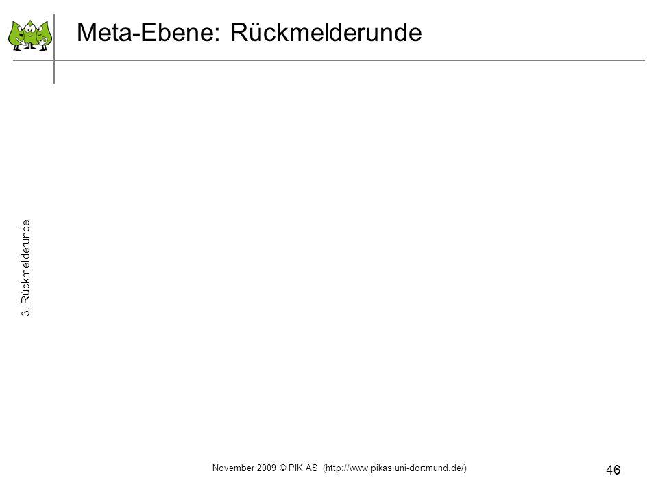 46 Meta-Ebene: Rückmelderunde 3. Rückmelderunde November 2009 © PIK AS (http://www.pikas.uni-dortmund.de/)