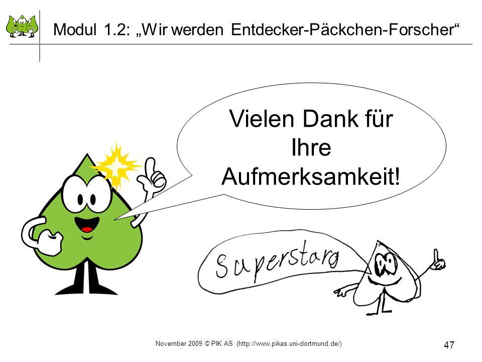47 Modul 1.2: Wir werden Entdecker-Päckchen-Forscher Vielen Dank für Ihre Aufmerksamkeit! November 2009 © PIK AS (http://www.pikas.uni-dortmund.de/)