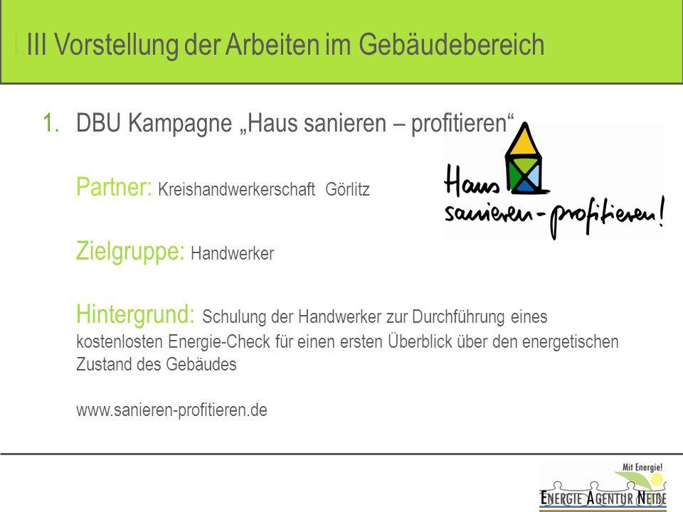 1. 1.DBU Kampagne Haus sanieren – profitieren Partner: Kreishandwerkerschaft Görlitz Zielgruppe: Handwerker Hintergrund: Schulung der Handwerker zur D