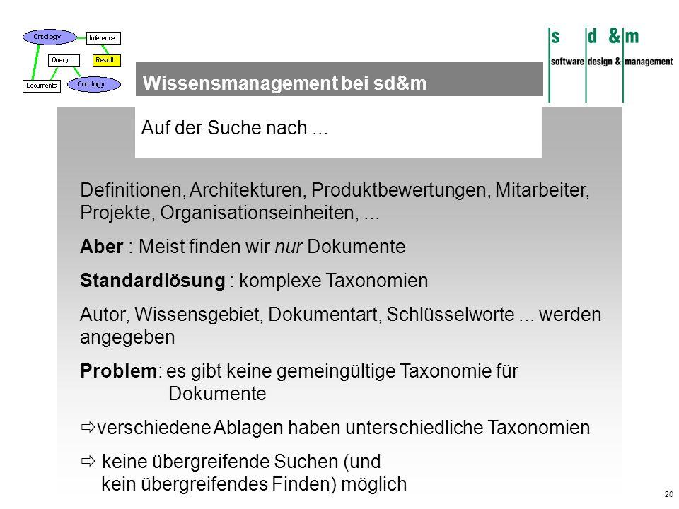 20 Auf der Suche nach... Wissensmanagement bei sd&m Definitionen, Architekturen, Produktbewertungen, Mitarbeiter, Projekte, Organisationseinheiten,...