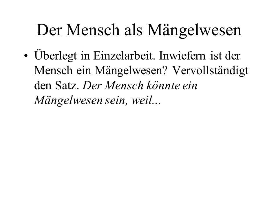Arnold Gehlen: Mängelwesen Mensch 1.Lest den Text von A.