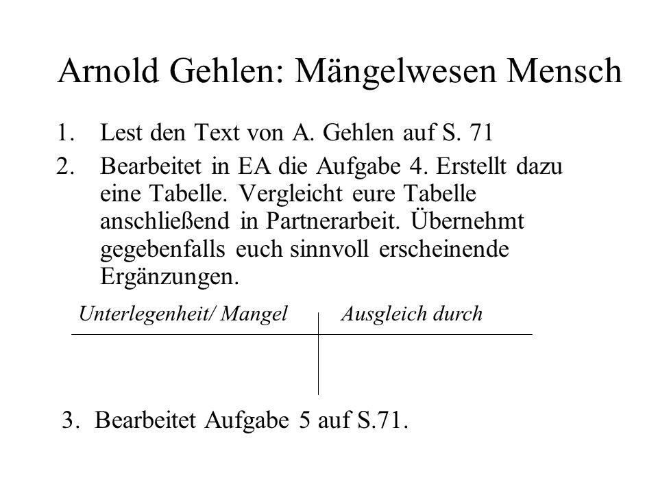 Arnold Gehlen: Mängelwesen Mensch 1.Lest den Text von A. Gehlen auf S. 71 2.Bearbeitet in EA die Aufgabe 4. Erstellt dazu eine Tabelle. Vergleicht eur