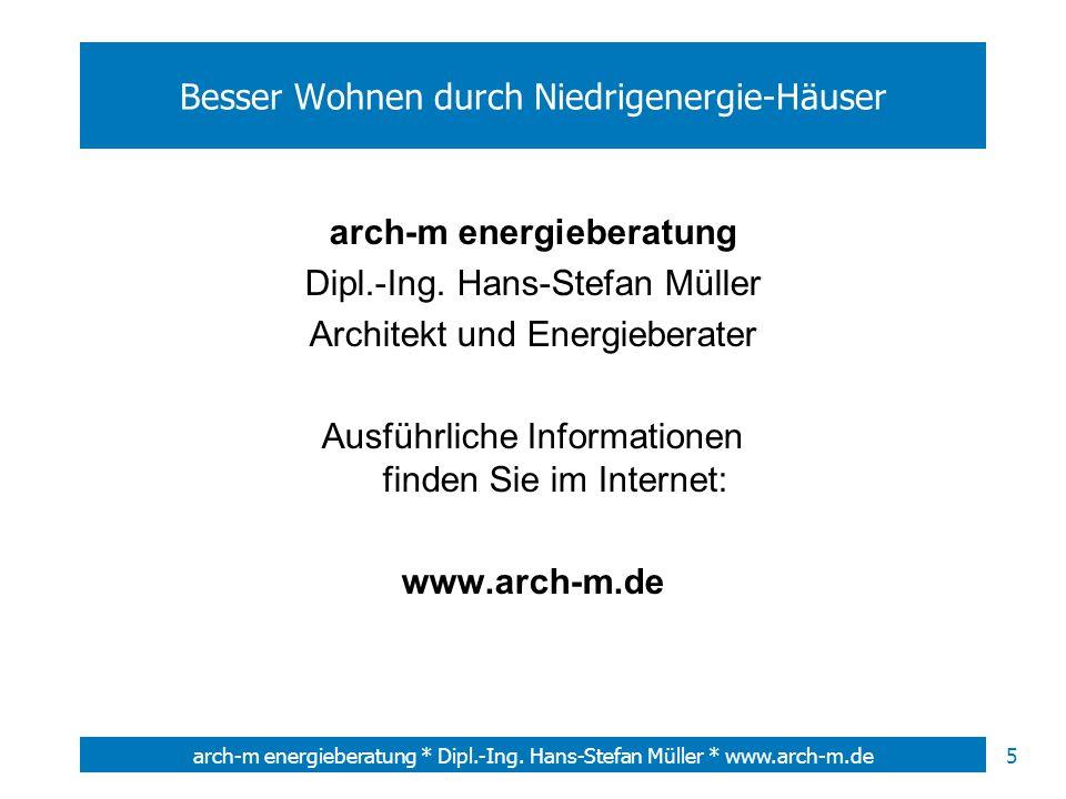5arch-m energieberatung * Dipl.-Ing. Hans-Stefan Müller * www.arch-m.de Besser Wohnen durch Niedrigenergie-Häuser arch-m energieberatung Dipl.-Ing. Ha