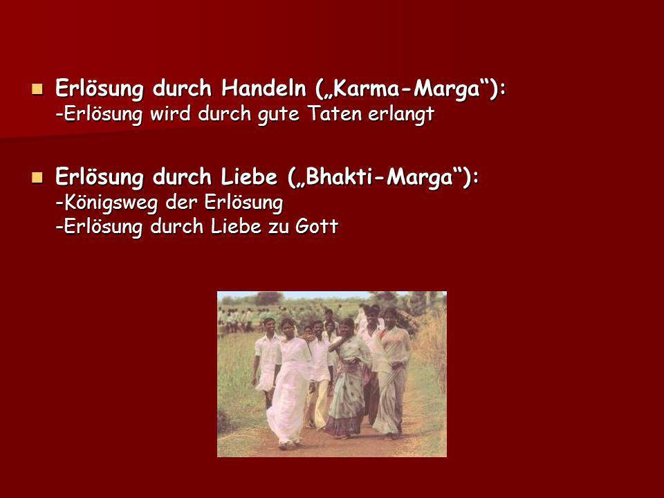 Erlösung durch Handeln (Karma-Marga): -Erlösung wird durch gute Taten erlangt Erlösung durch Handeln (Karma-Marga): -Erlösung wird durch gute Taten er