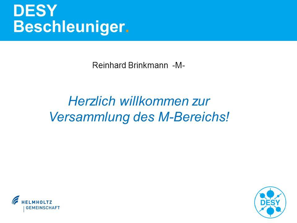 DESY Beschleuniger. Reinhard Brinkmann -M- Herzlich willkommen zur Versammlung des M-Bereichs!