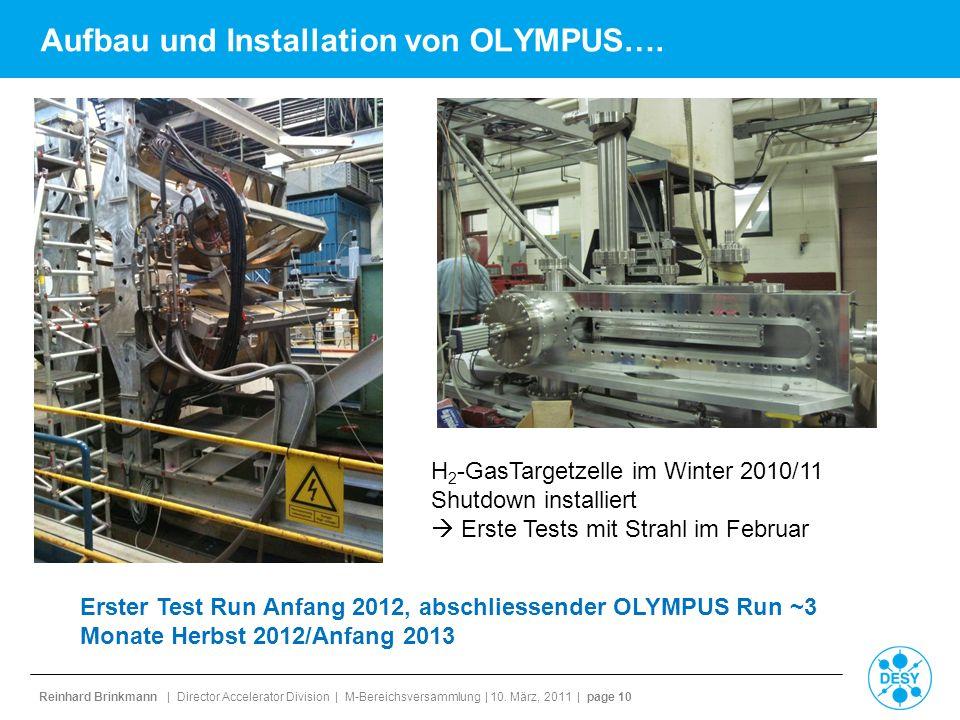 Reinhard Brinkmann | Director Accelerator Division | M-Bereichsversammlung | 10. März, 2011 | page 10 Aufbau und Installation von OLYMPUS…. H 2 -GasTa
