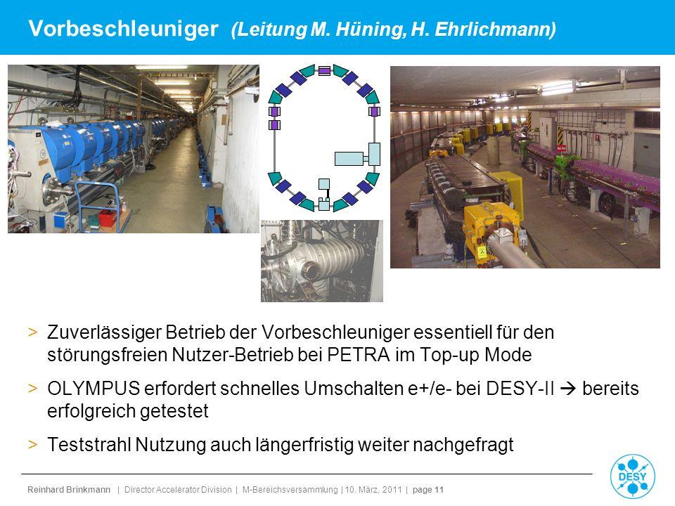 Reinhard Brinkmann | Director Accelerator Division | M-Bereichsversammlung | 10. März, 2011 | page 11 Vorbeschleuniger (Leitung M. Hüning, H. Ehrlichm