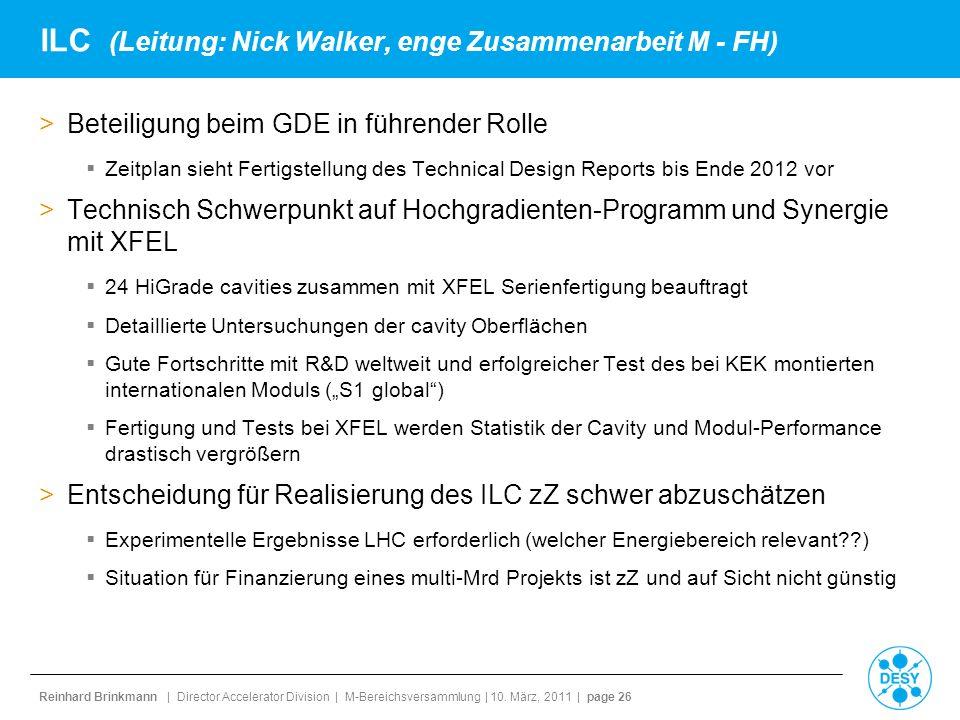 Reinhard Brinkmann | Director Accelerator Division | M-Bereichsversammlung | 10. März, 2011 | page 26 ILC (Leitung: Nick Walker, enge Zusammenarbeit M