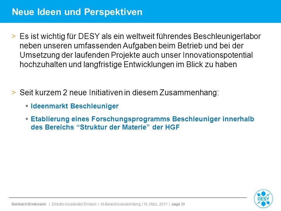 Reinhard Brinkmann | Director Accelerator Division | M-Bereichsversammlung | 10. März, 2011 | page 30 Neue Ideen und Perspektiven >Es ist wichtig für