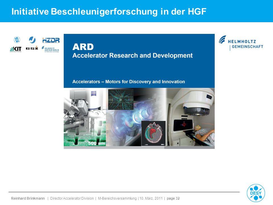 Reinhard Brinkmann | Director Accelerator Division | M-Bereichsversammlung | 10. März, 2011 | page 32 Initiative Beschleunigerforschung in der HGF