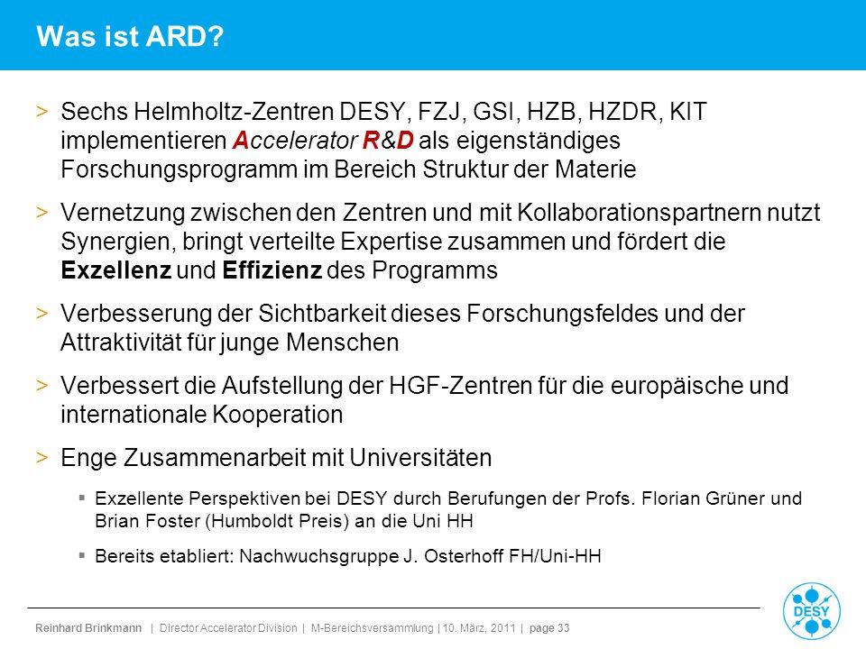 Reinhard Brinkmann | Director Accelerator Division | M-Bereichsversammlung | 10. März, 2011 | page 33 Was ist ARD? >Sechs Helmholtz-Zentren DESY, FZJ,