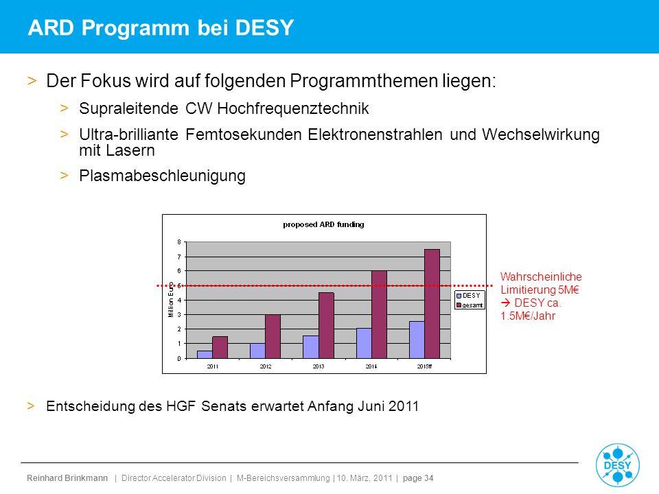 Reinhard Brinkmann | Director Accelerator Division | M-Bereichsversammlung | 10. März, 2011 | page 34 ARD Programm bei DESY >Der Fokus wird auf folgen