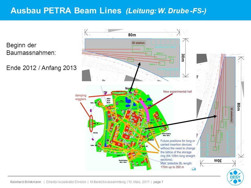 Reinhard Brinkmann | Director Accelerator Division | M-Bereichsversammlung | 10. März, 2011 | page 7 Ausbau PETRA Beam Lines (Leitung: W. Drube -FS-)